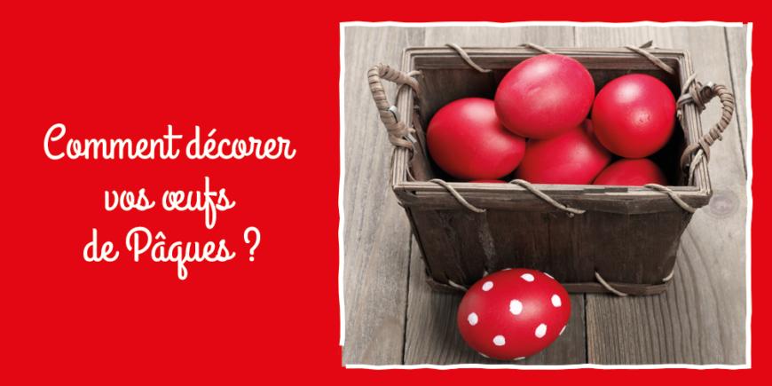 Comment décorer vos œufs de Pâques ?